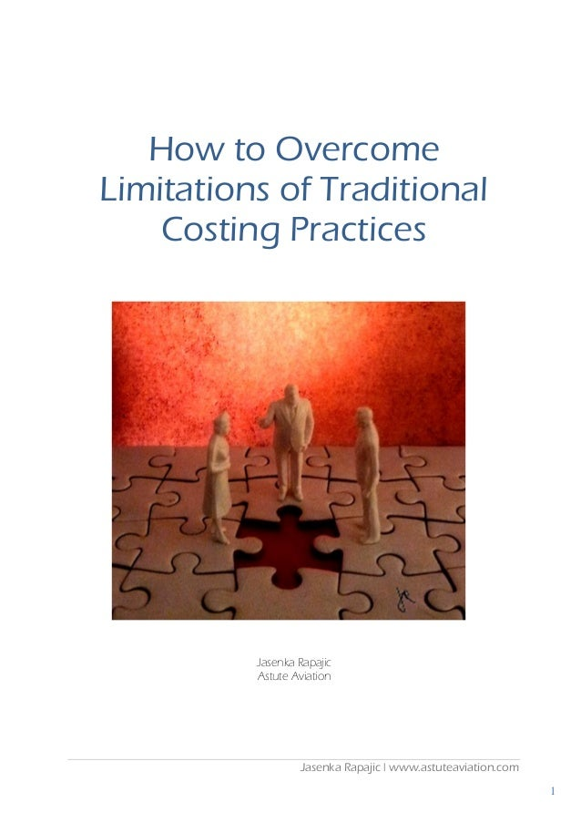 Jasenka Rapajic | www.astuteaviation.com 1 How to Overcome Limitations of Traditional Costing Practices Jasenka Rapajic As...