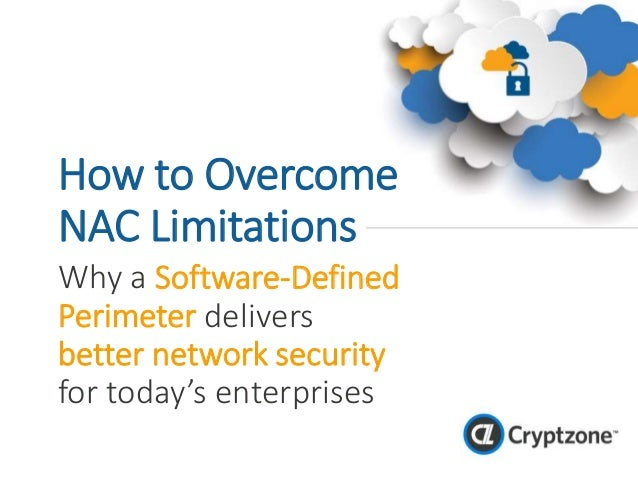How to Overcome NAC Limitations Why a Software-Defined Perimeter delivers better network security for today's enterprises