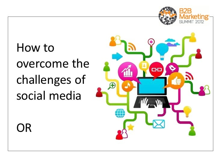 How toovercome thechallenges ofsocial mediaOR