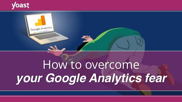 How to overcome your Google Analytics fear