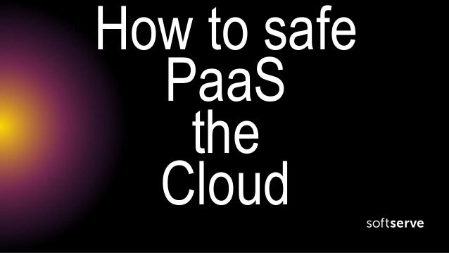 How to safe PaaS the Cloud