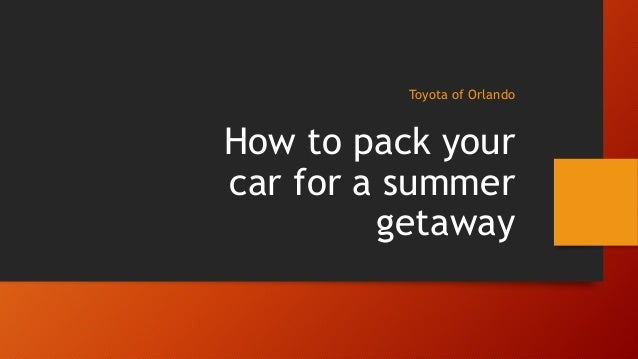 How to pack your car for a summer getaway Toyota of Orlando
