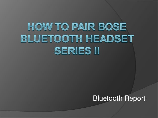 how to pair bose bluetooth headset series ii bluetoothreport. Black Bedroom Furniture Sets. Home Design Ideas