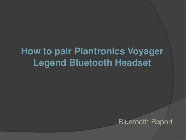 how to pair plantronics voyager legend bluetooth headset. Black Bedroom Furniture Sets. Home Design Ideas