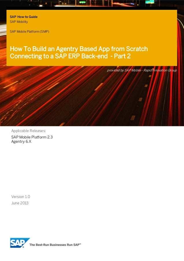 SAP How-to Guide SAP Mobility SAP Mobile Platform (SMP)  How To Build an Agentry Based App from Scratch Connecting to a SA...