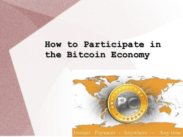 How to Participate inHow to Participate in the Bitcoin Economythe Bitcoin Economy