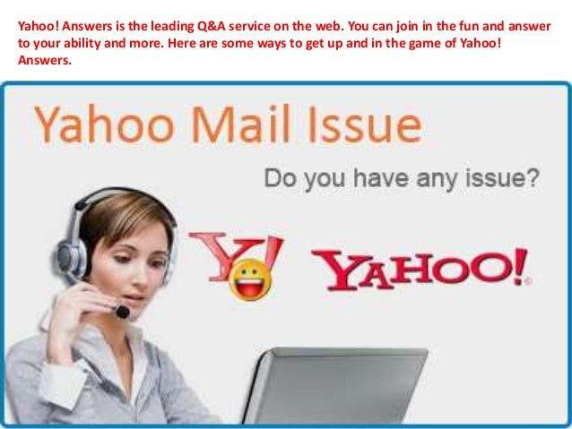 Yahoo! Answers is the leading Q&A service on the web. You can join in the fun and answer to your ability and more. Here ar...