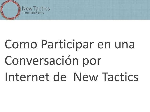 Como Participar en unaConversación porInternet de New Tactics