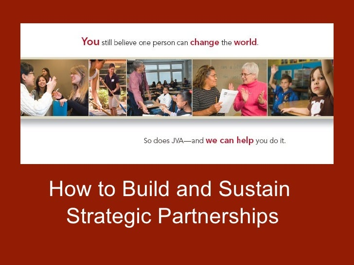 <ul><li>How to Build and Sustain  </li></ul><ul><li>Strategic Partnerships </li></ul>