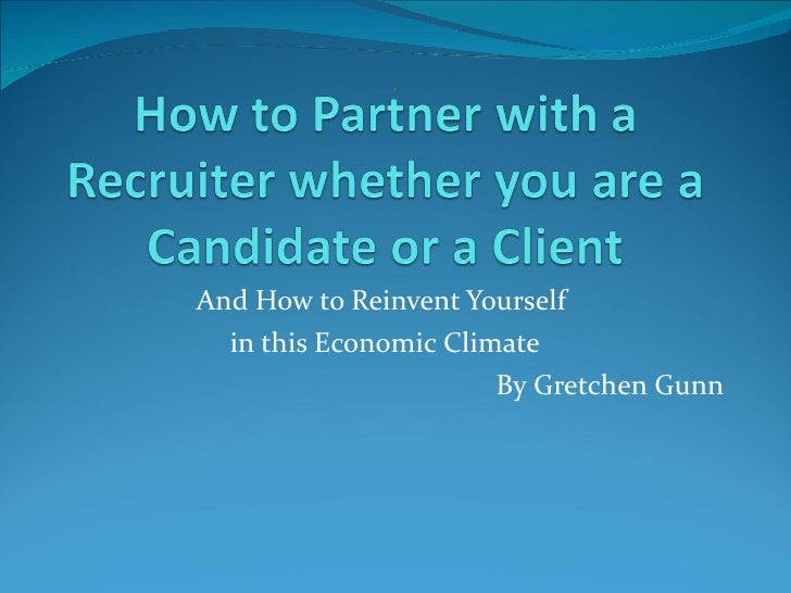 And How to Reinvent Yourself  in this Economic Climate By Gretchen Gunn ®