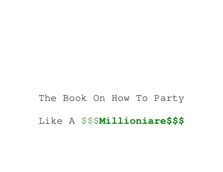 The Book On How To PartyLike A $$$Millioniare$$$
