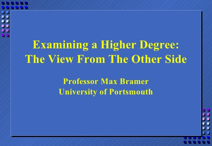 Examining a Higher Degree: The View From The Other Side Professor Max Bramer University of Portsmouth