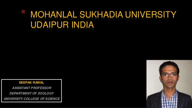 DEEPAK RAWAL ASSISTANT PROFESSOR DEPARTMENT OF ZOOLOGY UNIVERSITY COLLEGE OF SCIENCE * MOHANLAL SUKHADIA UNIVERSITY UDAIPU...