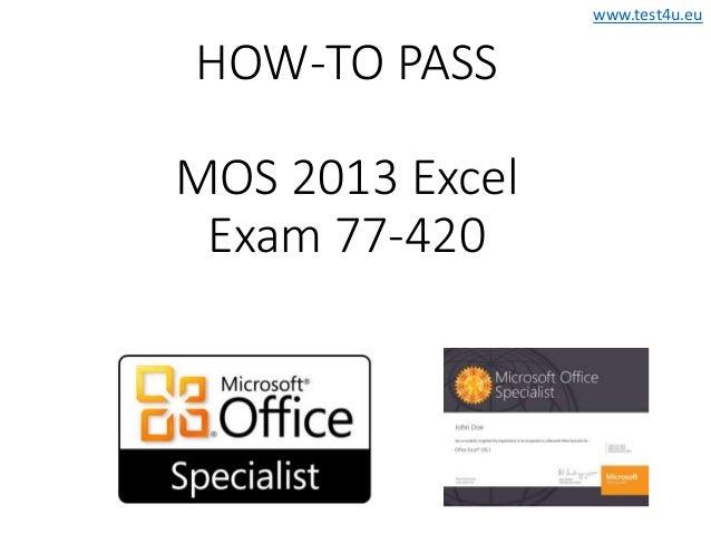 www.test4u.eu HOW-TO PASS MOS 2013 Excel Exam 77-420