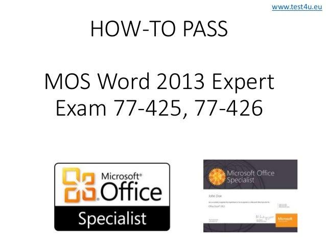 www.test4u.eu HOW-TO PASS MOS Word 2013 Expert Exam 77-425, 77-426