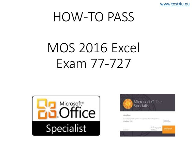 www.test4u.eu HOW-TO PASS MOS 2016 Excel Exam 77-727
