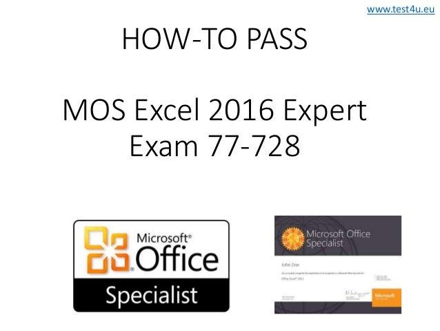 www.test4u.eu HOW-TO PASS MOS Excel 2016 Expert Exam 77-728