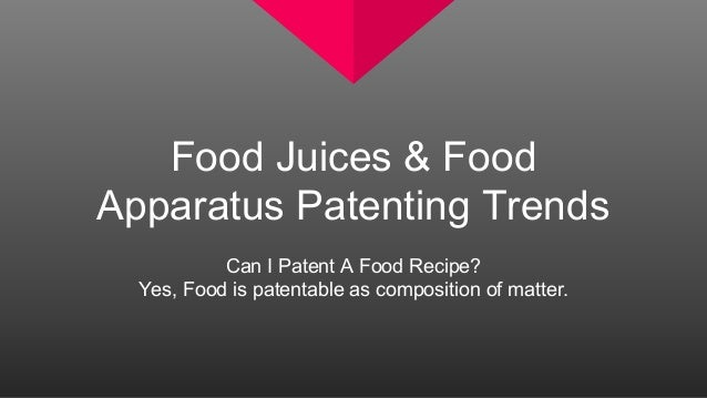 Patenting food ideas patent a food recipe writing a non provision food juices food apparatus patenting trends can i patent a food recipe forumfinder Gallery