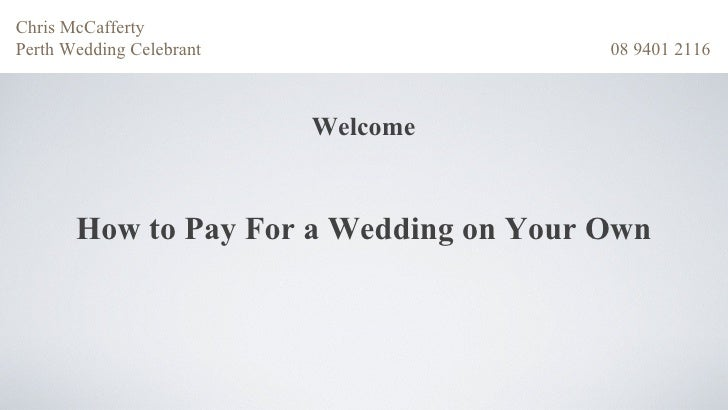 Chris McCaffertyPerth Wedding Celebrant                 08 9401 2116                          Welcome       How to Pay For...