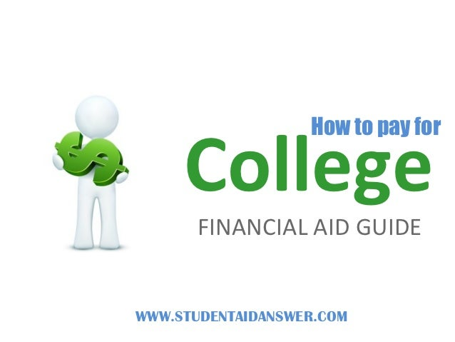 How to pay for     College       FINANCIAL AID GUIDEWWW.STUDENTAIDANSWER.COM