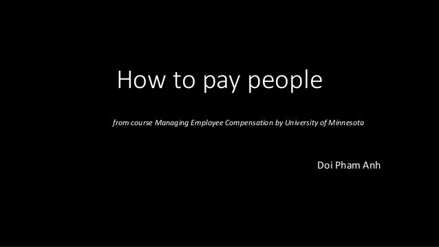 How to pay people Doi Pham Anh from course Managing Employee Compensation by University of Minnesota