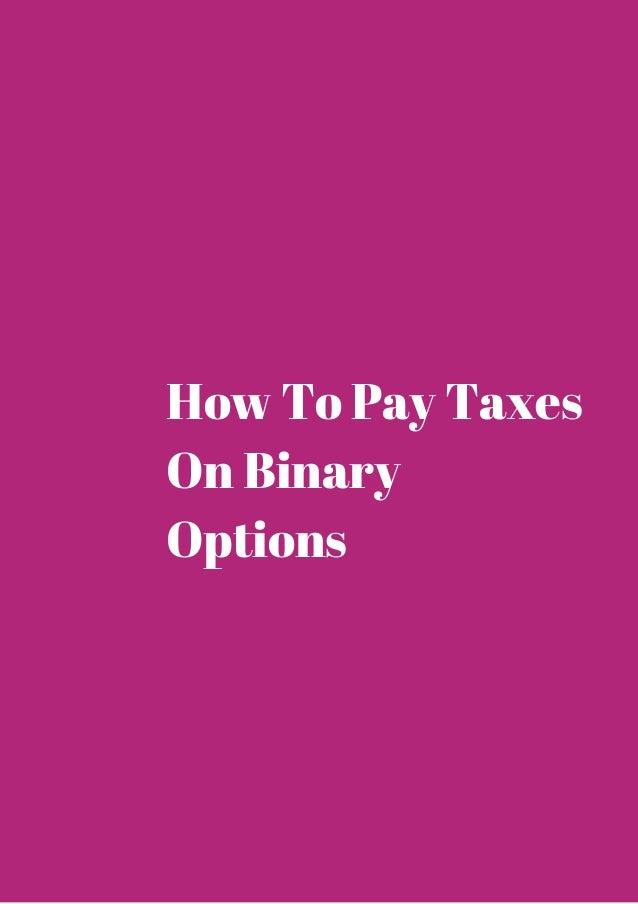 Taxes on binary options опционы ммвб с чего начать