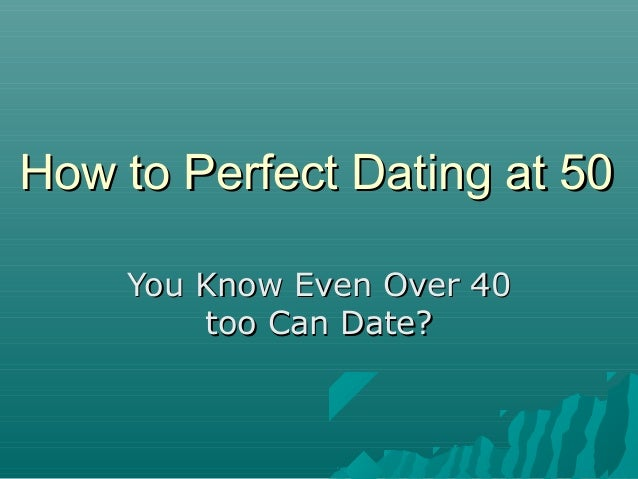 Start dating again at 50