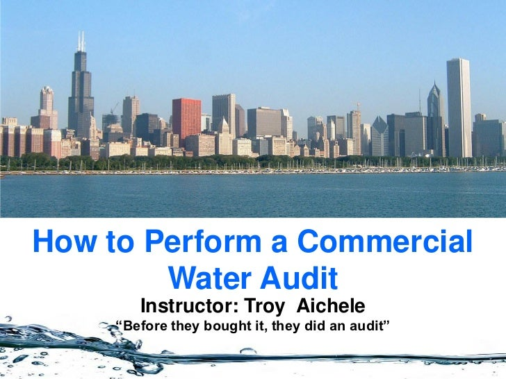 """How to Perform a Commercial        Water Audit        Instructor: Troy Aichele     """"Before they bought it, they did an aud..."""