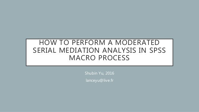 How to perform a moderated serial mediation analysis in spss macro pr…