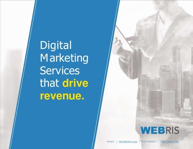 Digital Marketing Services that drive revenue. Webris | hello@webris.org | Ryan Stewart | http://webris.org