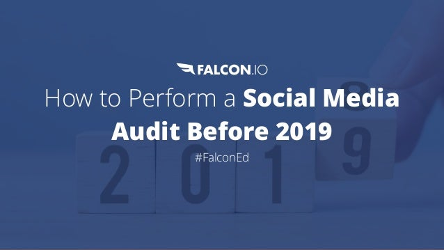 How to Perform a Social Media Audit Before 2019 #FalconEd
