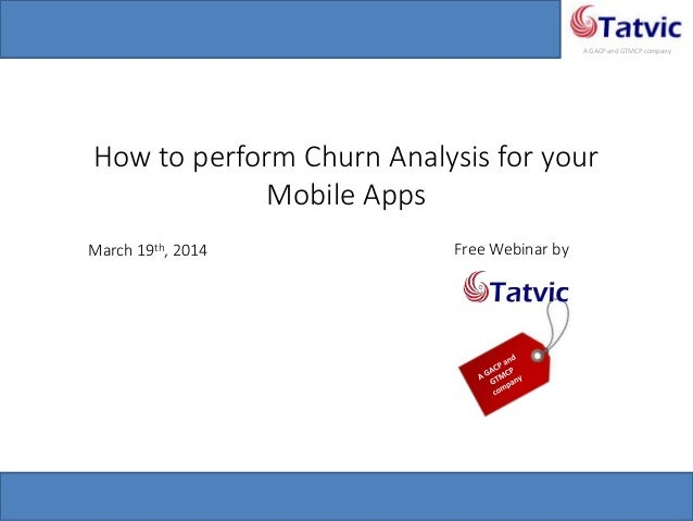 #tatvicwebinar A GACP and GTMCP company How to perform Churn Analysis for your Mobile Apps March 19th, 2014 Free Webinar by