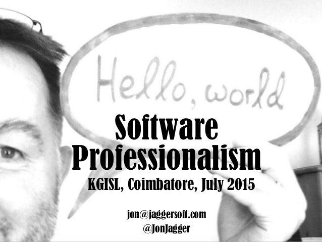Software Professionalism KGISL, Coimbatore, July 2015 @JonJagger jon@jaggersoft.com