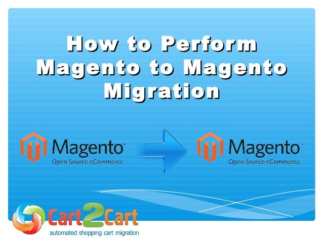 How to PerformHow to Perform Magento to MagentoMagento to Magento MigrationMigration