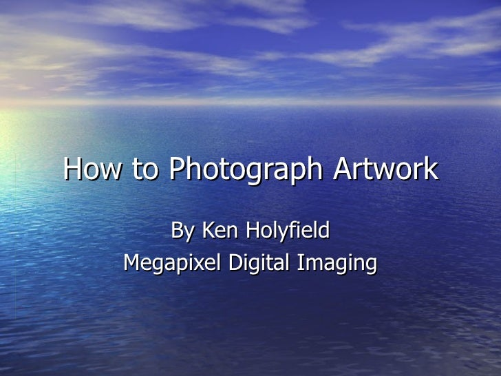 How to Photograph Artwork By Ken Holyfield Megapixel Digital Imaging