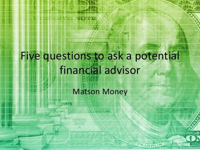 Five questions to ask a potential financial advisor Matson Money