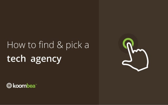 How to find & pick a  tech 	 agency TM