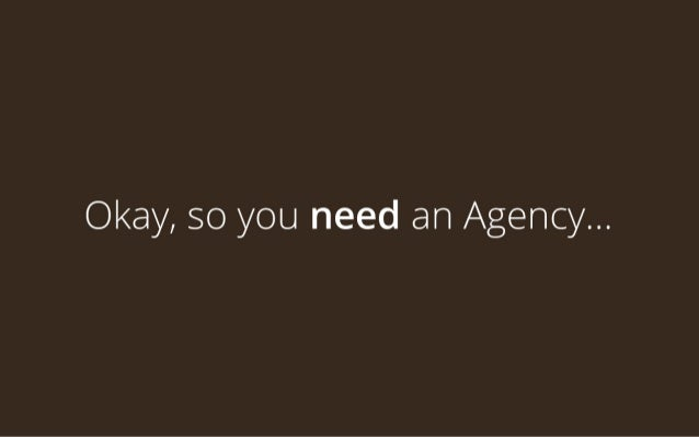 Okay, so you need an Agency...
