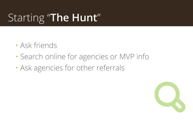 """Starting """"The Hunt"""" • Ask friends of websites that you like • Search online for agencies or MVP info • Ask agencies for ot..."""