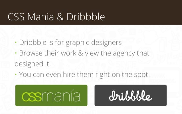 CSS Mania & Dribbble • Dribbble is for graphic designers • Browse their work & view the agency that designed it.  • You ca...