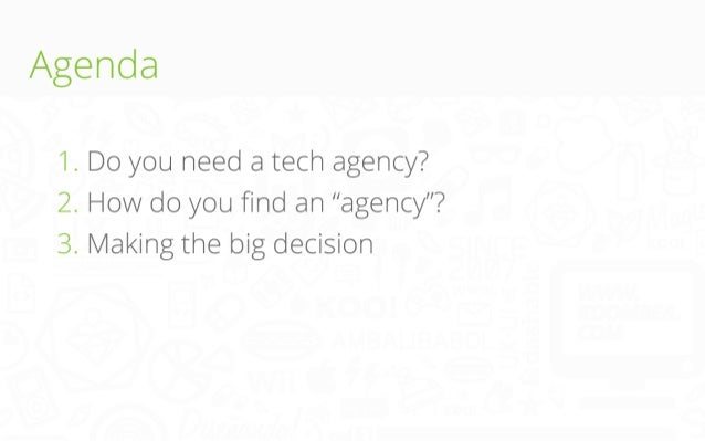 """Agenda 1. Do you need a tech agency? 2. How do you find an """"agency""""? 3. Making the big decision"""