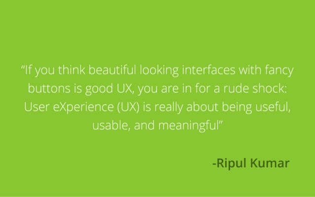 """""""If you think beautiful looking interfaces with fancy buttons is good UX, you are in for a rude shock: User eXperience (UX..."""