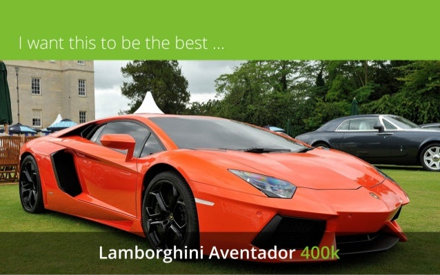 I want this to be the best …  Lamborghini Aventador 400k