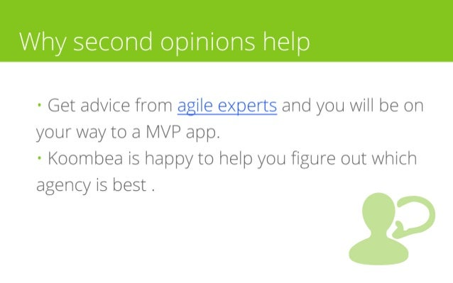 Why second opinions help • Get advice from agile experts and you will be on your way to a MVP app. • Koombea is happy to h...