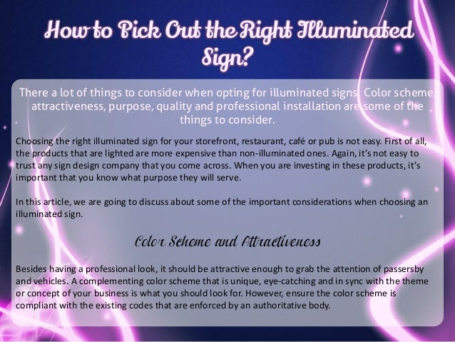 How to Pick Out the Right Illuminated Sign? There a lot of things to consider when opting for illuminated signs. Color sch...