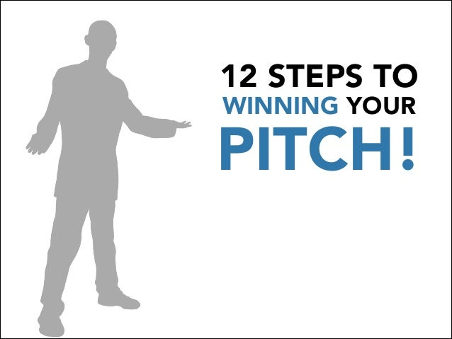 12 STEPS TO WINNING YOUR PITCH!