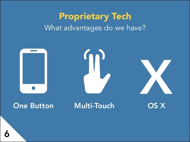 One Button Multi-Touch OS X X 6 Proprietary Tech What advantages do we have?