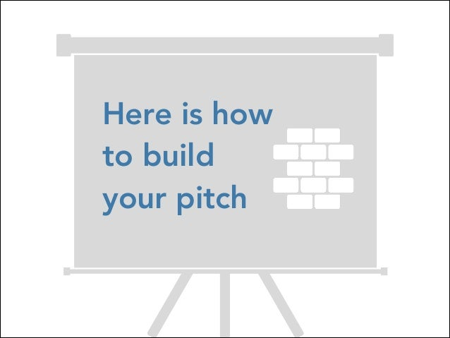 Here is how to build your pitch