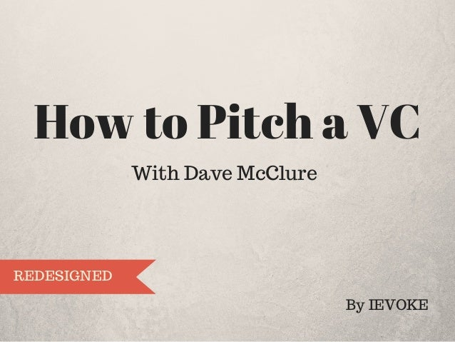 How to Pitch a VC With Dave McClure By IEVOKE REDESIGNED