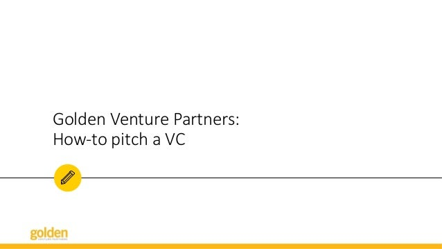 Golden Venture Partners:  How-‐to pitch a VC